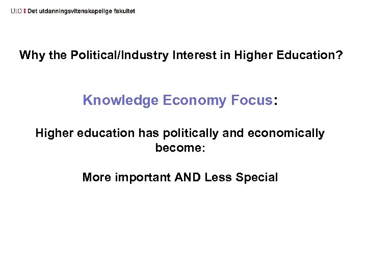 Why the Political/Industry Interest in Higher Education? Knowledge Economy Focus: Higher education has politically