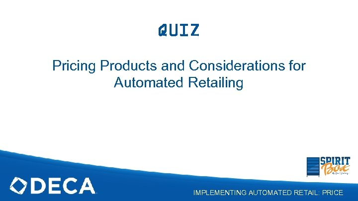 QUIZ Pricing Products and Considerations for Automated Retailing IMPLEMENTING AUTOMATED RETAIL: PRICE