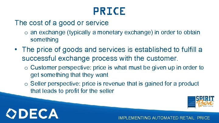 PRICE The cost of a good or service o an exchange (typically a monetary