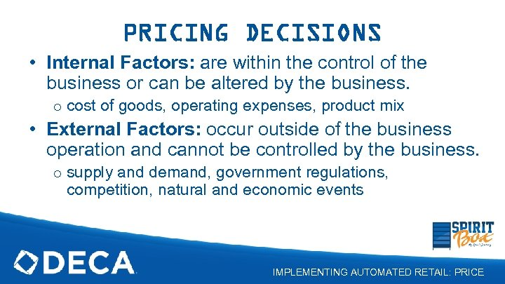 PRICING DECISIONS • Internal Factors: are within the control of the business or can