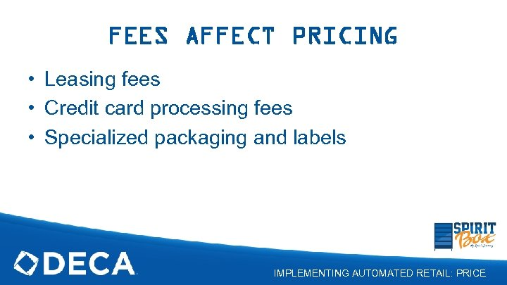FEES AFFECT PRICING • Leasing fees • Credit card processing fees • Specialized packaging