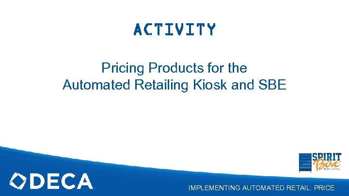 ACTIVITY Pricing Products for the Automated Retailing Kiosk and SBE IMPLEMENTING AUTOMATED RETAIL: PRICE