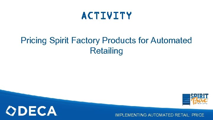 ACTIVITY Pricing Spirit Factory Products for Automated Retailing IMPLEMENTING AUTOMATED RETAIL: PRICE