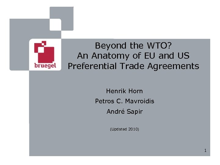 Beyond the WTO? An Anatomy of EU and US Preferential Trade Agreements Henrik Horn