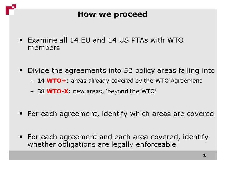 How we proceed § Examine all 14 EU and 14 US PTAs with WTO