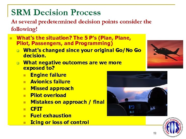 SRM Decision Process At several predetermined decision points consider the following! n What's the