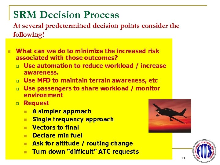 SRM Decision Process At several predetermined decision points consider the following! n What can