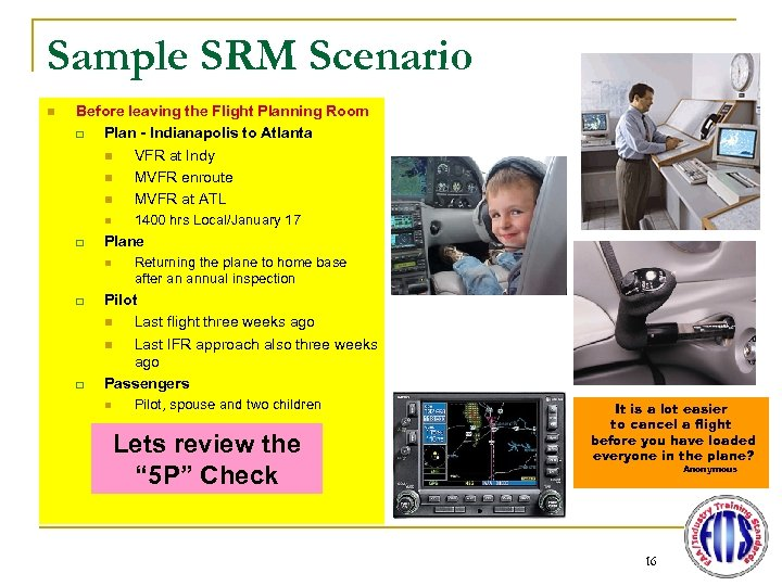 Sample SRM Scenario n Before leaving the Flight Planning Room q Plan - Indianapolis