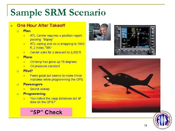 Sample SRM Scenario n One Hour After Takeoff q Plan n q Plane n