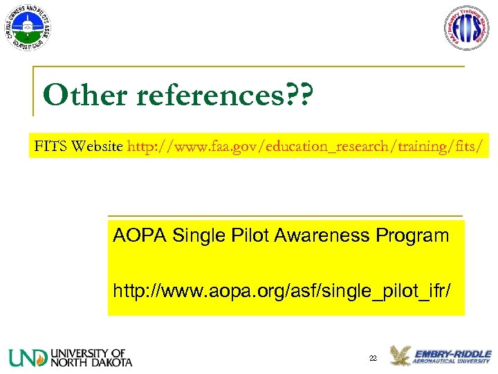 Other references? ? FITS Website http: //www. faa. gov/education_research/training/fits/ AOPA Single Pilot Awareness Program