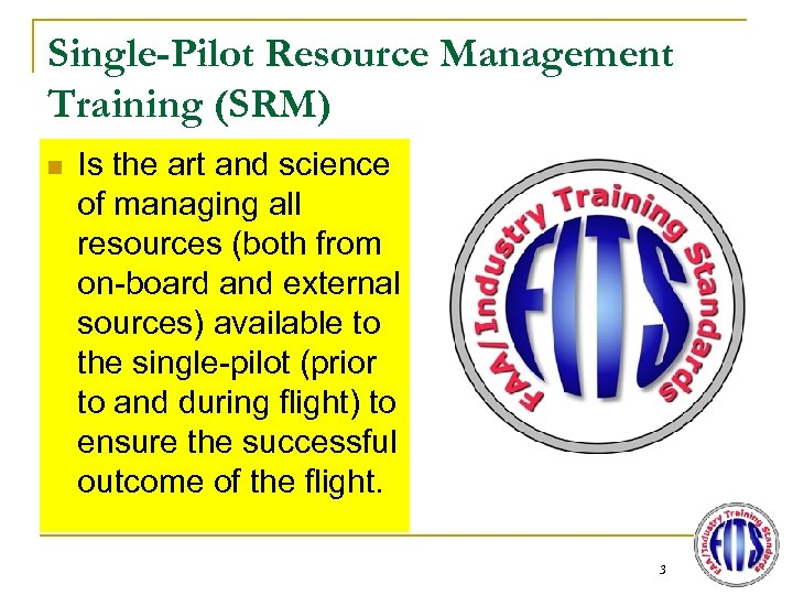 Single-Pilot Resource Management Training (SRM) n Is the art and science of managing all
