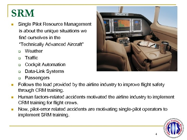 SRM n n Single Pilot Resource Management is about the unique situations we find