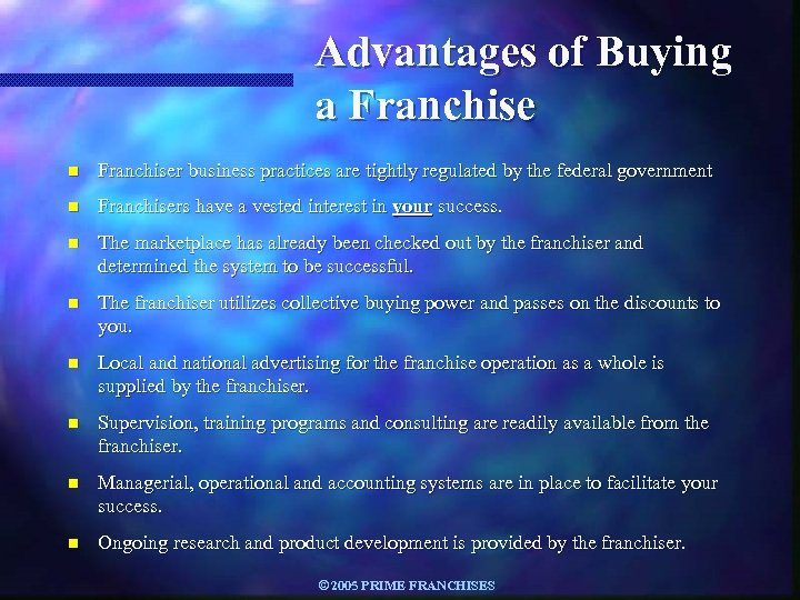 Advantages of Buying a Franchise n Franchiser business practices are tightly regulated by the