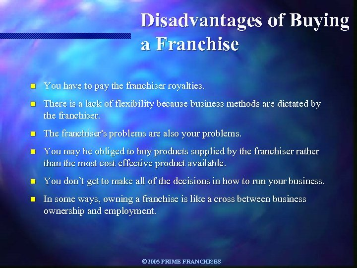 Disadvantages of Buying a Franchise n You have to pay the franchiser royalties. n