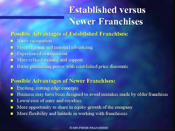 Established versus Newer Franchises Possible Advantages of Established Franchises: n n n Name recognition