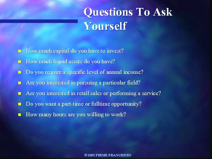 Questions To Ask Yourself n How much capital do you have to invest? n