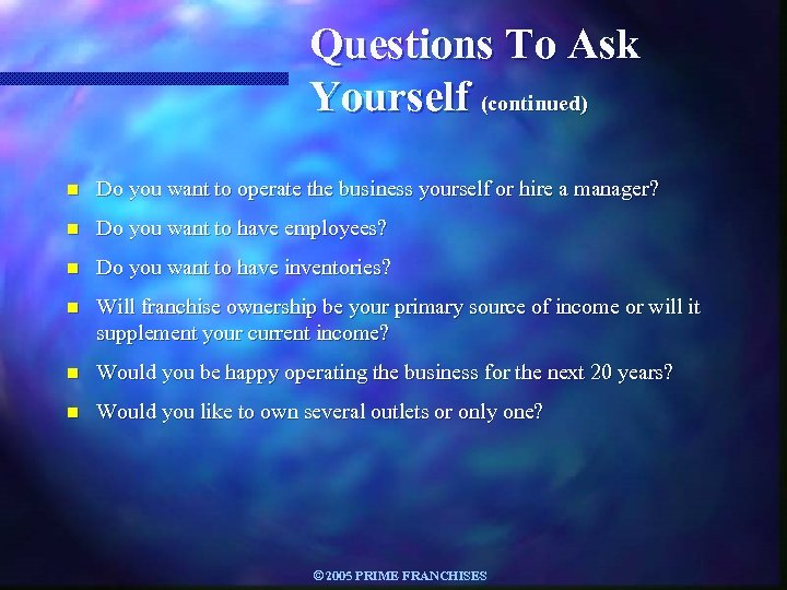 Questions To Ask Yourself (continued) n Do you want to operate the business yourself