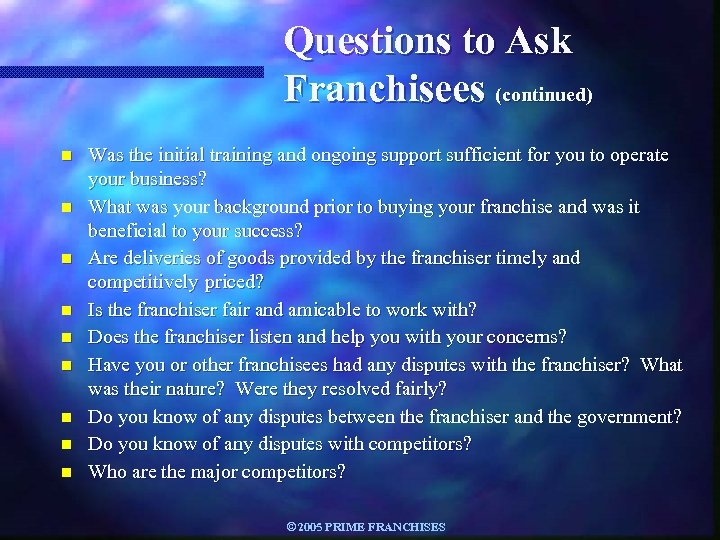 Questions to Ask Franchisees (continued) n n n n n Was the initial training