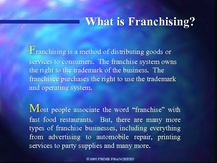 What is Franchising? Franchising is a method of distributing goods or services to consumers.