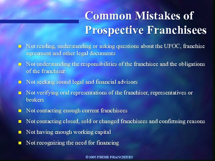 Common Mistakes of Prospective Franchisees n Not reading, understanding or asking questions about the