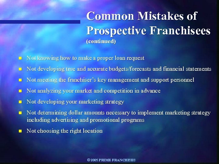 Common Mistakes of Prospective Franchisees (continued) n Not knowing how to make a proper