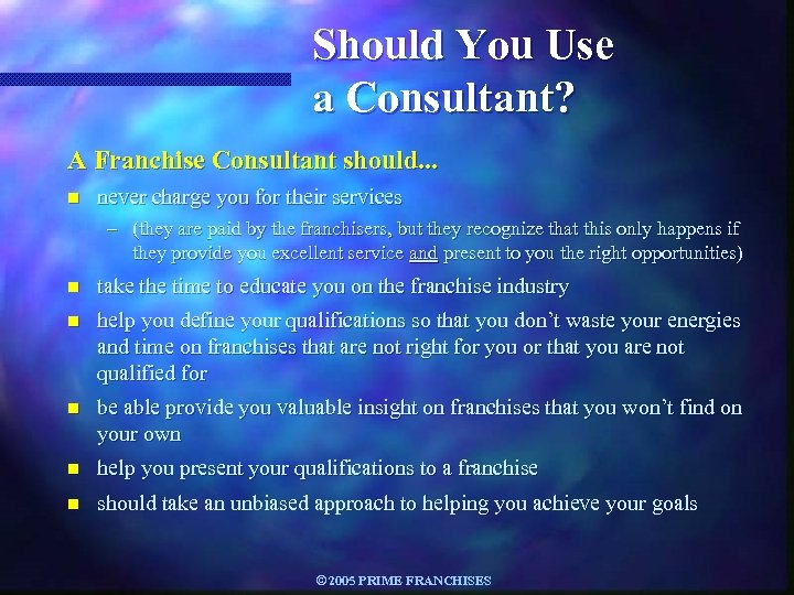 Should You Use a Consultant? A Franchise Consultant should. . . n never charge