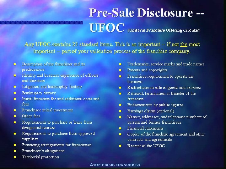 Pre-Sale Disclosure -UFOC (Uniform Franchise Offering Circular) Any UFOC contains 23 standard items. This