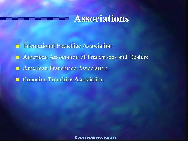 Associations n International Franchise Association n American Association of Franchisees and Dealers n American