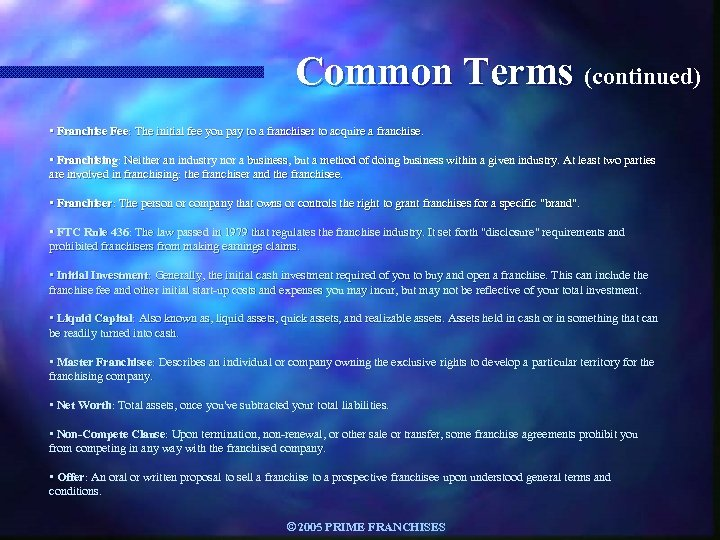 Common Terms (continued) • Franchise Fee: The initial fee you pay to a franchiser