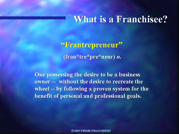 "What is a Franchisee? ""Frantrepreneur"" (fran*tre*pre*neur) n. One possessing the desire to be a"