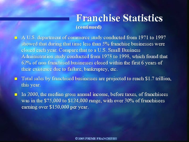 Franchise Statistics (continued) n A U. S. department of commerce study conducted from 1971