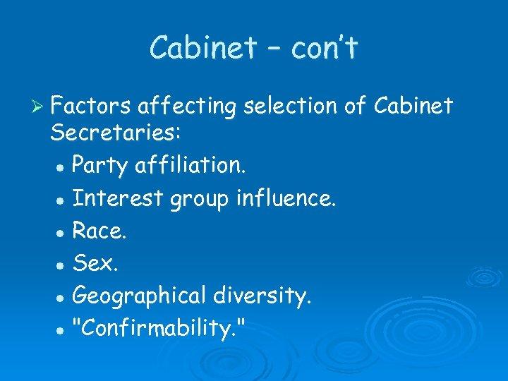 Cabinet – con't Ø Factors affecting selection of Cabinet Secretaries: l Party affiliation. l