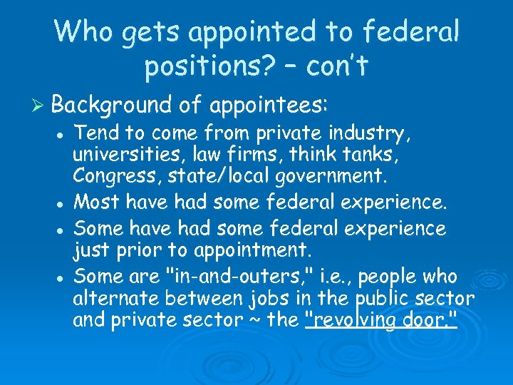 Who gets appointed to federal positions? – con't Ø Background l l of appointees: