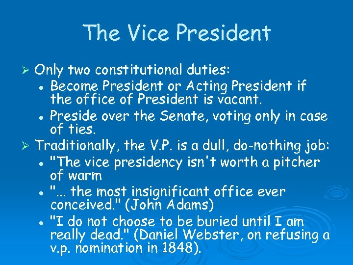 The Vice President Only two constitutional duties: l Become President or Acting President if