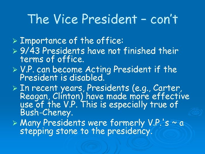 The Vice President – con't Ø Importance of the office: Ø 9/43 Presidents have