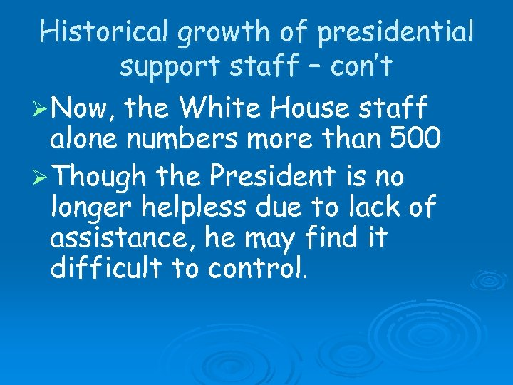 Historical growth of presidential support staff – con't Ø Now, the White House staff