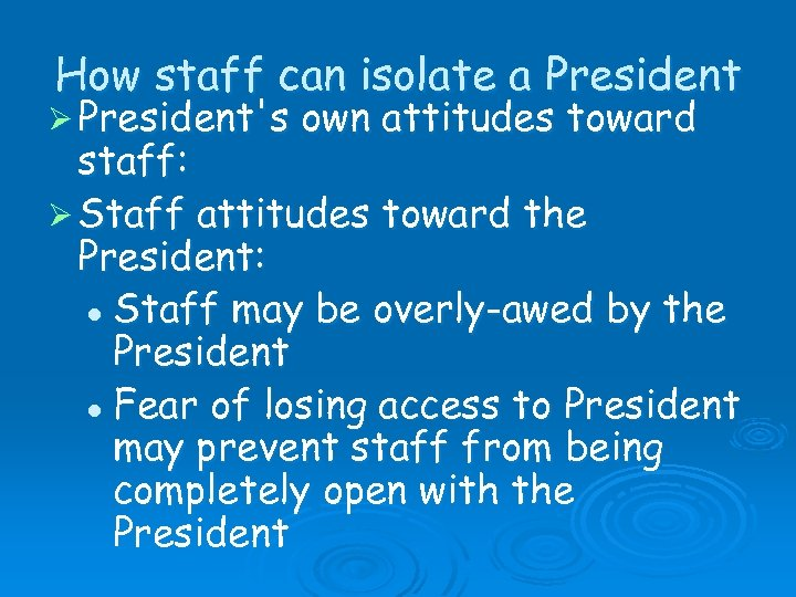How staff can isolate a President Ø President's own attitudes toward staff: Ø Staff