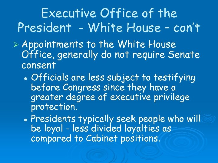 Executive Office of the President - White House – con't Ø Appointments to the