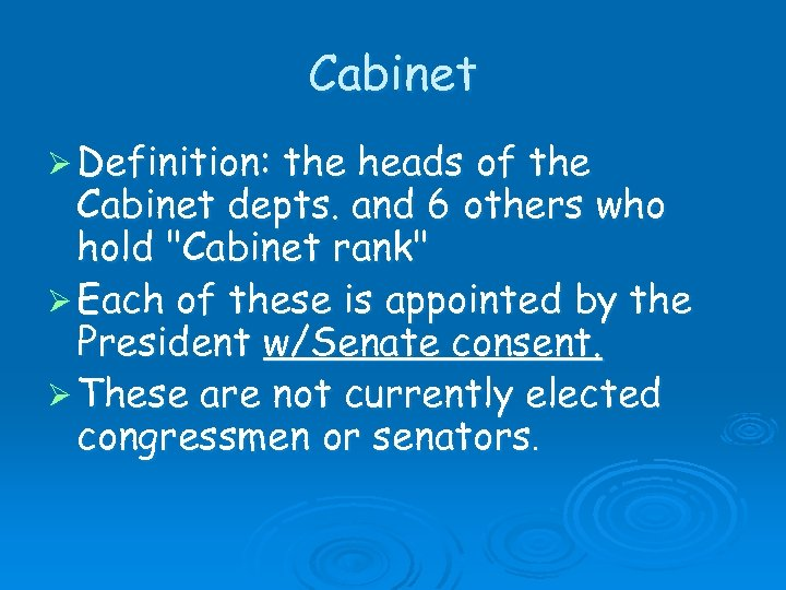 Cabinet Ø Definition: the heads of the Cabinet depts. and 6 others who hold