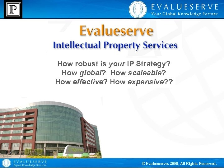 How robust is your IP Strategy? How global? How scaleable? How effective? How expensive?