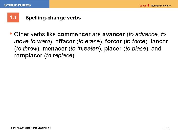 1. 1 Spelling-change verbs • Other verbs like commencer are avancer (to advance, to
