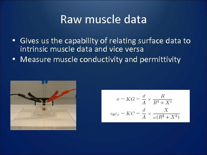 Raw muscle data • Gives us the capability of relating surface data to intrinsic