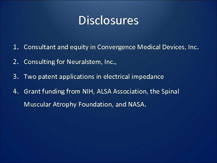 Disclosures 1. Consultant and equity in Convergence Medical Devices, Inc. 2. Consulting for Neuralstem,