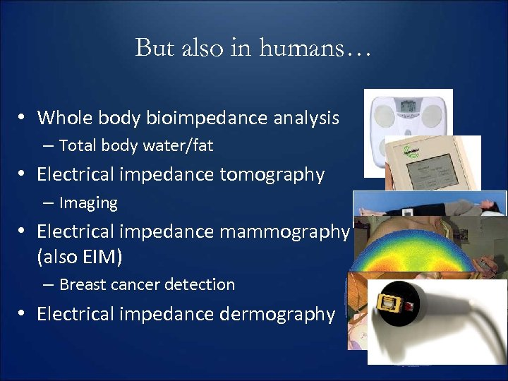 But also in humans… • Whole body bioimpedance analysis – Total body water/fat •