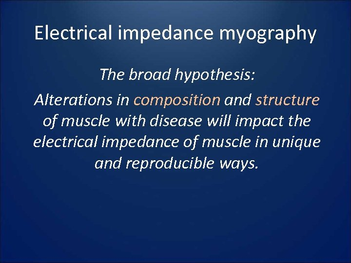 Electrical impedance myography The broad hypothesis: Alterations in composition and structure of muscle with