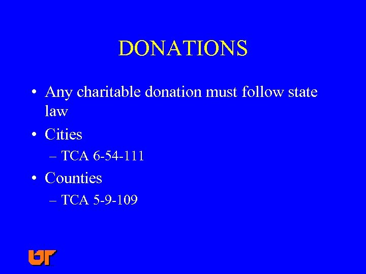 DONATIONS • Any charitable donation must follow state law • Cities – TCA 6
