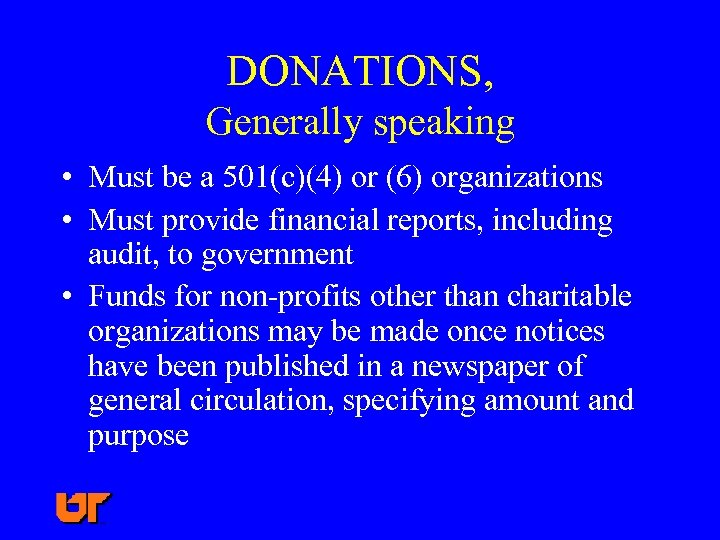 DONATIONS, Generally speaking • Must be a 501(c)(4) or (6) organizations • Must provide