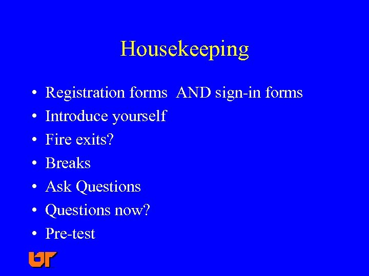Housekeeping • • Registration forms AND sign-in forms Introduce yourself Fire exits? Breaks Ask