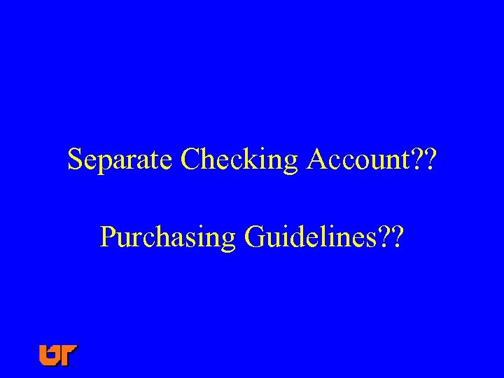 Separate Checking Account? ? Purchasing Guidelines? ?