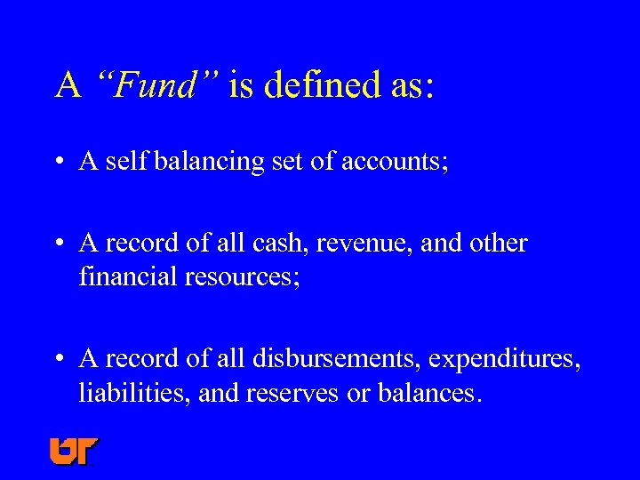 "A ""Fund"" is defined as: • A self balancing set of accounts; • A"